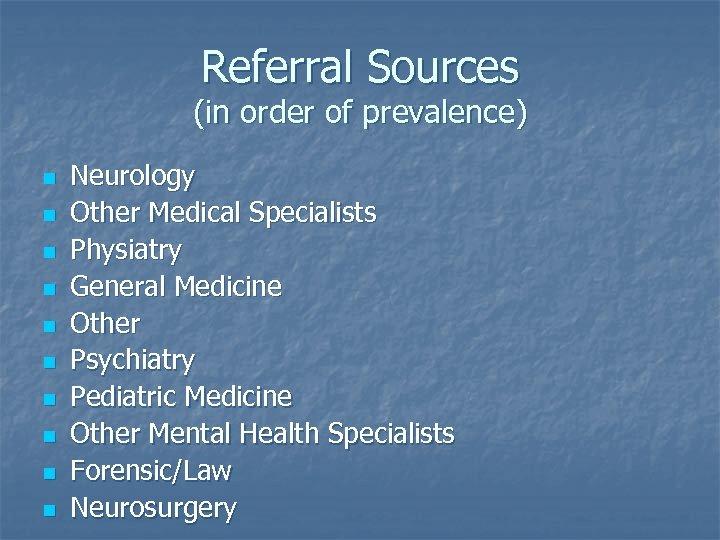 Referral Sources (in order of prevalence) n n n n n Neurology Other Medical