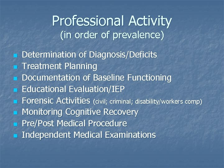 Professional Activity (in order of prevalence) n n n n Determination of Diagnosis/Deficits Treatment
