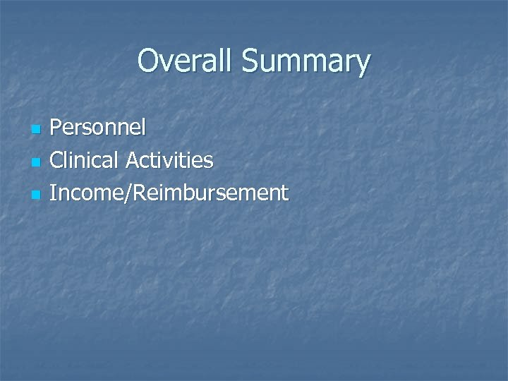 Overall Summary n n n Personnel Clinical Activities Income/Reimbursement
