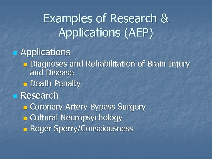Examples of Research & Applications (AEP) n Applications Diagnoses and Rehabilitation of Brain Injury