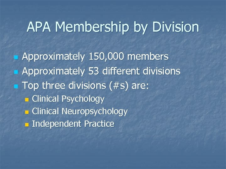 APA Membership by Division n Approximately 150, 000 members Approximately 53 different divisions Top