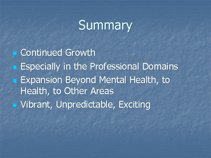 Summary n n Continued Growth Especially in the Professional Domains Expansion Beyond Mental Health,