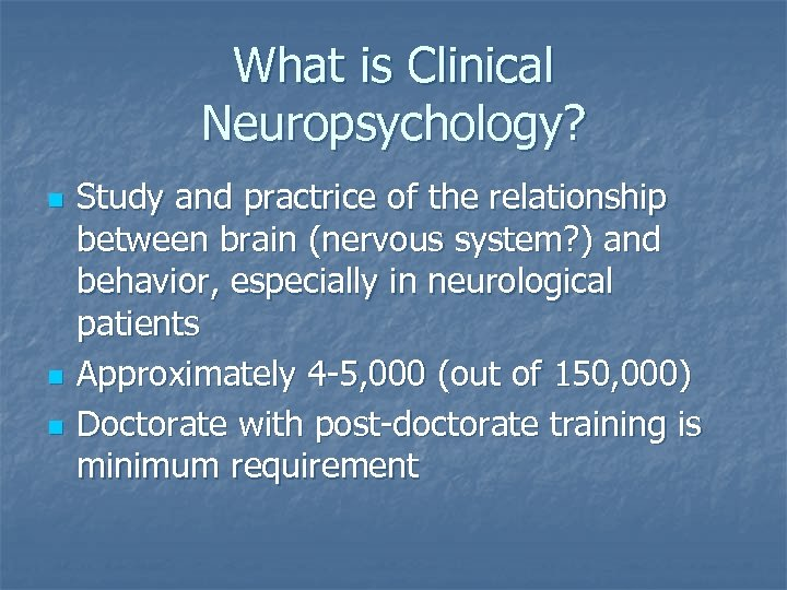 What is Clinical Neuropsychology? n n n Study and practrice of the relationship between