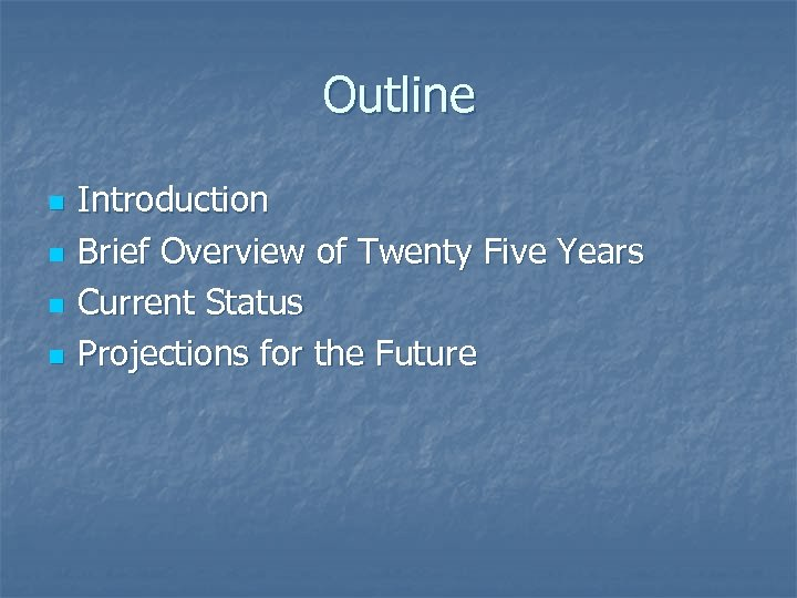Outline n n Introduction Brief Overview of Twenty Five Years Current Status Projections for