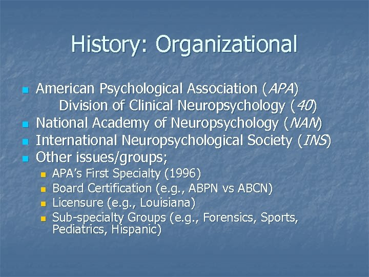 History: Organizational n n American Psychological Association (APA) Division of Clinical Neuropsychology (40) National