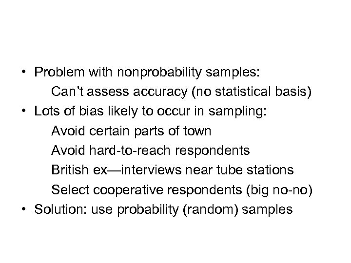 • Problem with nonprobability samples: Can't assess accuracy (no statistical basis) • Lots