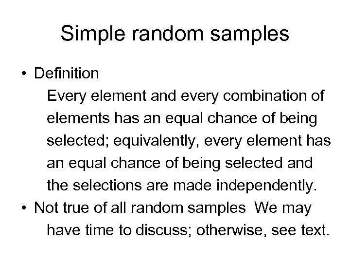 Simple random samples • Definition Every element and every combination of elements has an