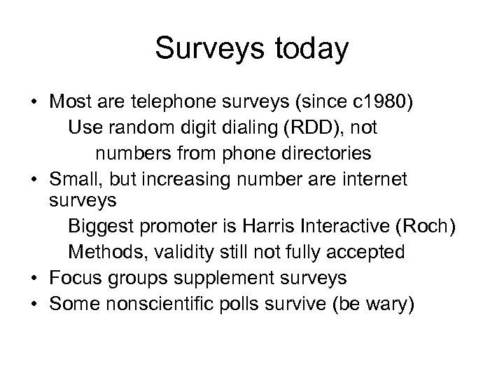Surveys today • Most are telephone surveys (since c 1980) Use random digit dialing