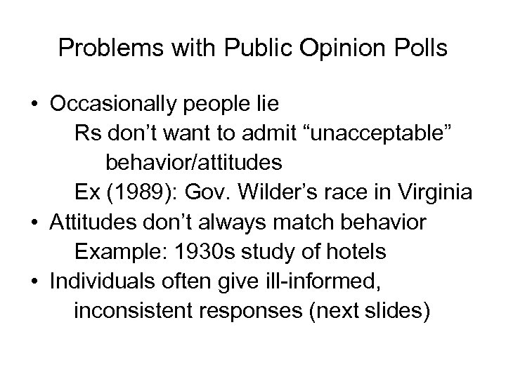 Problems with Public Opinion Polls • Occasionally people lie Rs don't want to admit