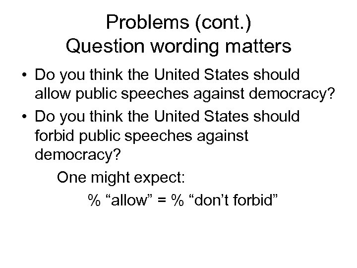 Problems (cont. ) Question wording matters • Do you think the United States should