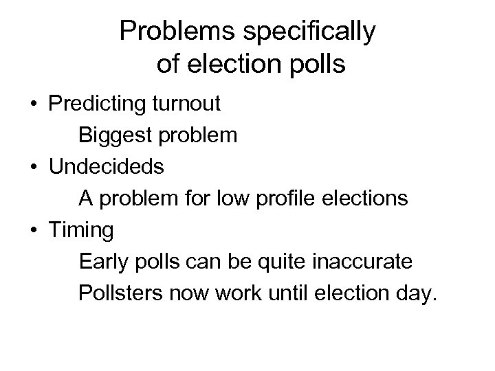 Problems specifically of election polls • Predicting turnout Biggest problem • Undecideds A problem