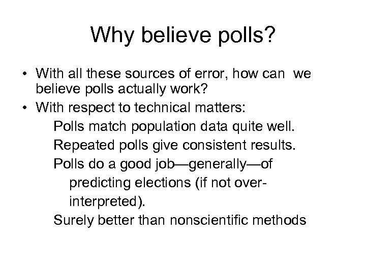 Why believe polls? • With all these sources of error, how can we believe
