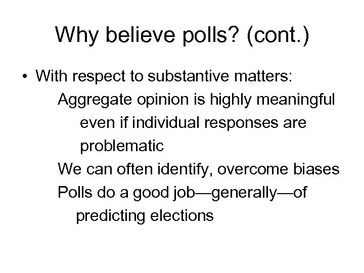Why believe polls? (cont. ) • With respect to substantive matters: Aggregate opinion is