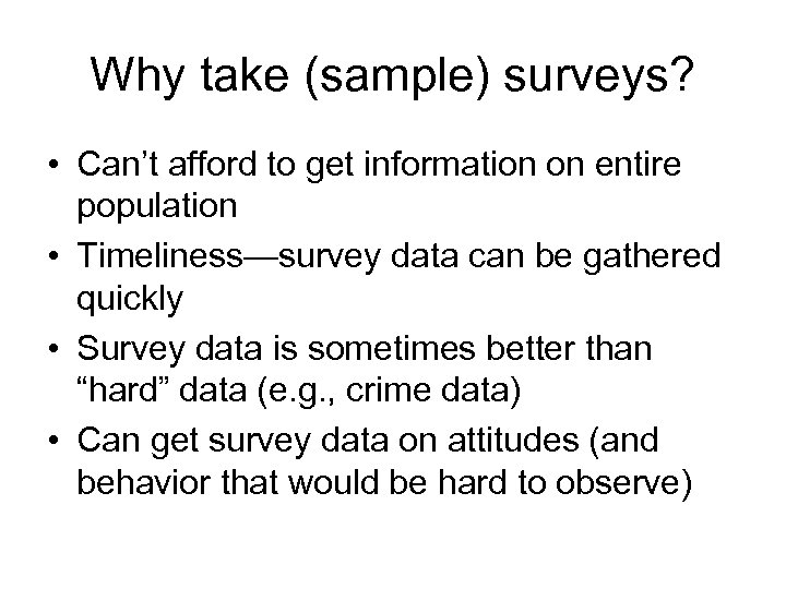 Why take (sample) surveys? • Can't afford to get information on entire population •