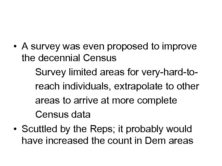 • A survey was even proposed to improve the decennial Census Survey limited