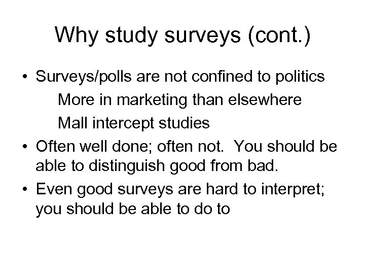 Why study surveys (cont. ) • Surveys/polls are not confined to politics More in