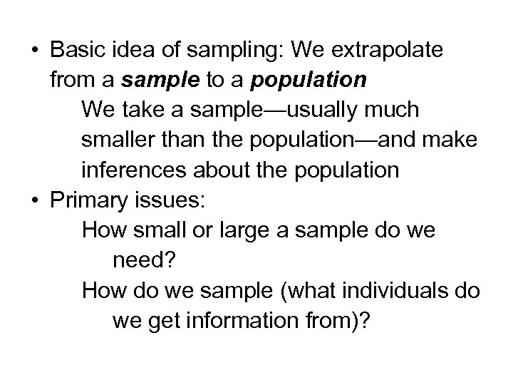 • Basic idea of sampling: We extrapolate from a sample to a population