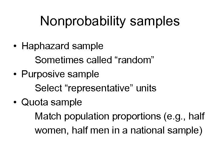 "Nonprobability samples • Haphazard sample Sometimes called ""random"" • Purposive sample Select ""representative"" units"