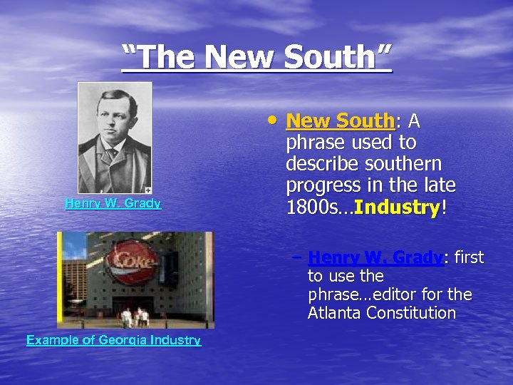 """""""The New South"""" • New South: A Henry W. Grady phrase used to describe"""