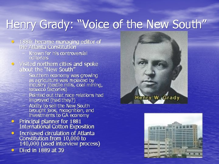"Henry Grady: ""Voice of the New South"" • 1880: became managing editor of the"