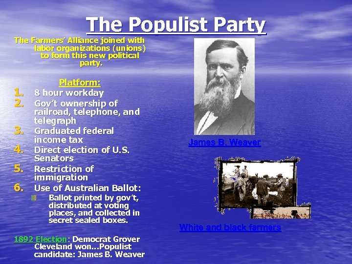 The Populist Party The Farmers' Alliance joined with labor organizations (unions) to form this