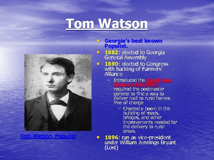 Tom Watson • Georgia's best known • • Tom Watson, Populist. 1882: elected to