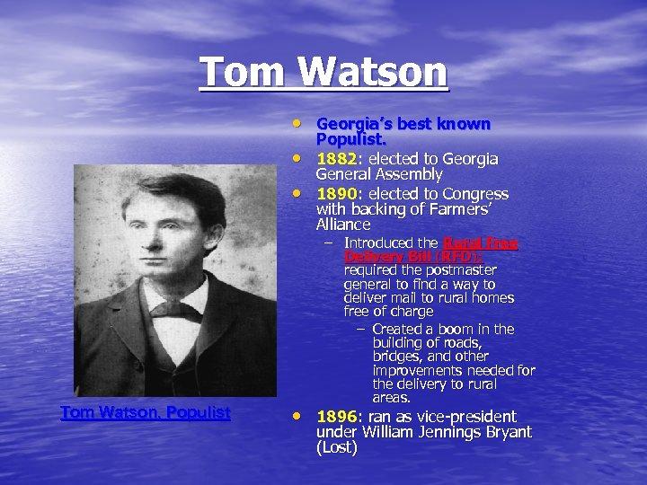 Tom Watson • Georgia's best known • • Tom Watson, Populist. 1882: elected to
