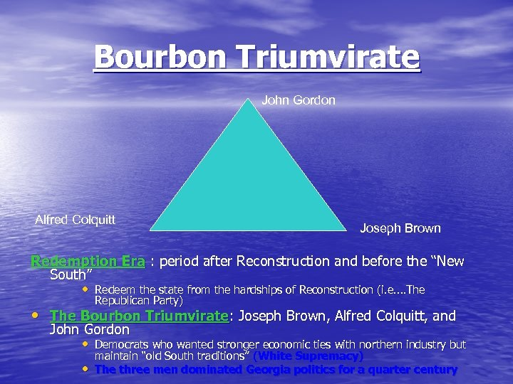 Bourbon Triumvirate John Gordon Alfred Colquitt Joseph Brown Redemption Era : period after Reconstruction