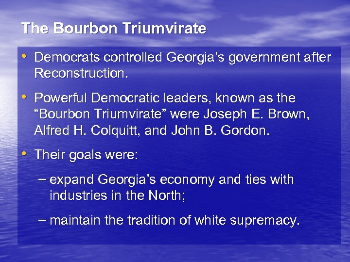 The Bourbon Triumvirate • Democrats controlled Georgia's government after Reconstruction. • Powerful Democratic leaders,