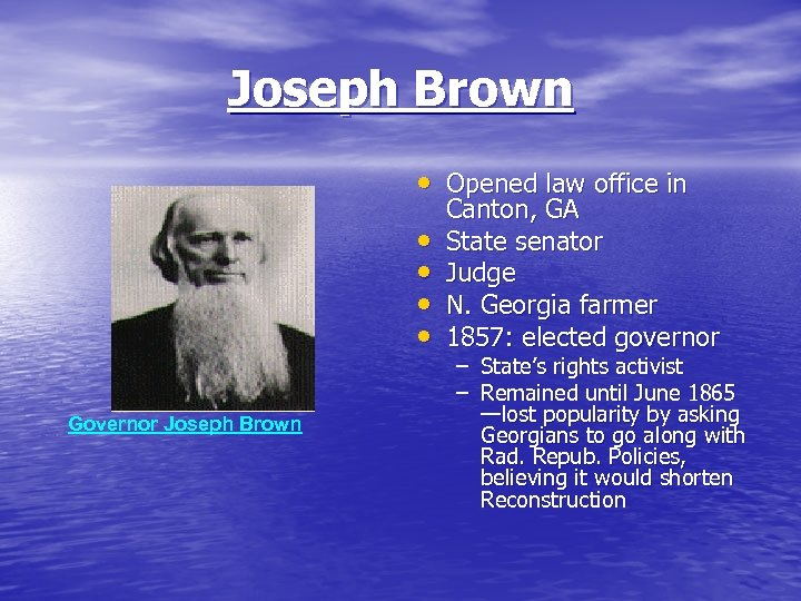 Joseph Brown • Opened law office in • • Governor Joseph Brown Canton, GA