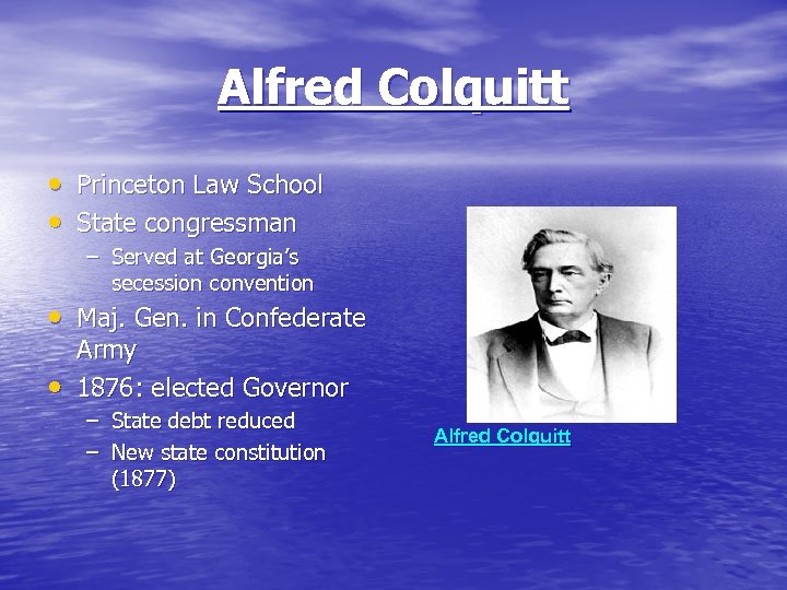 Alfred Colquitt • Princeton Law School • State congressman – Served at Georgia's secession