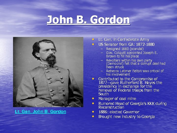 John B. Gordon • Lt. Gen. in Confederate Army • US Senator from GA:
