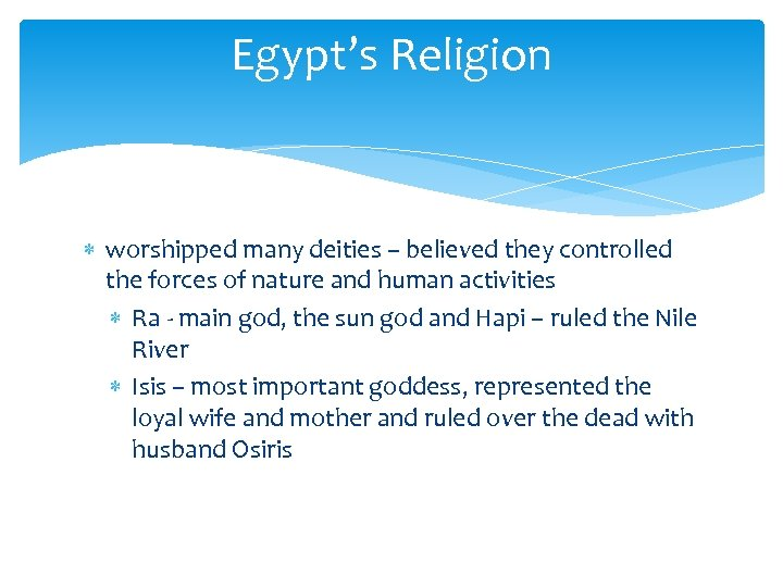 Egypt's Religion worshipped many deities – believed they controlled the forces of nature and