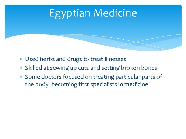 Egyptian Medicine Used herbs and drugs to treat illnesses Skilled at sewing up cuts