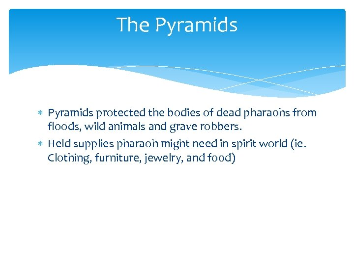 The Pyramids protected the bodies of dead pharaohs from floods, wild animals and grave