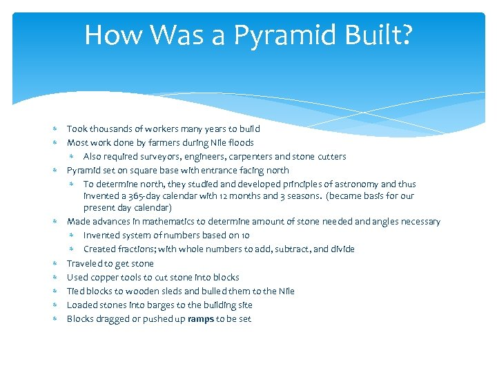 How Was a Pyramid Built? Took thousands of workers many years to build Most