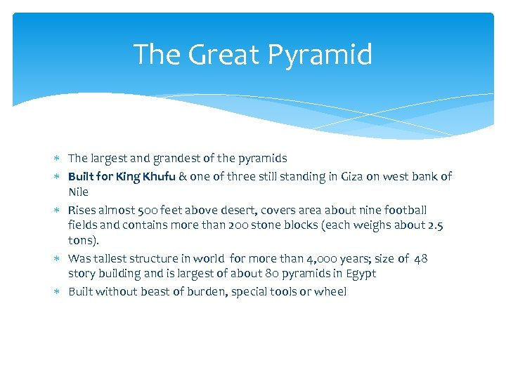 The Great Pyramid The largest and grandest of the pyramids Built for King Khufu