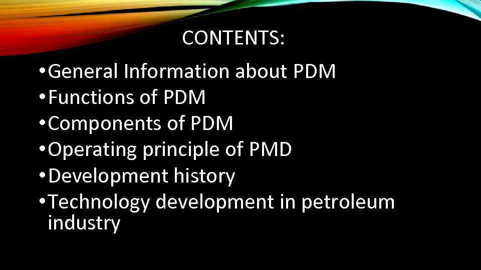 CONTENTS: • General Information about PDM • Functions of PDM • Components of PDM