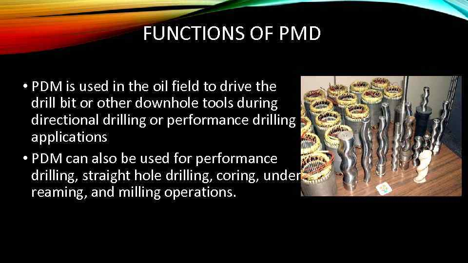 FUNCTIONS OF PMD • PDM is used in the oil field to drive the