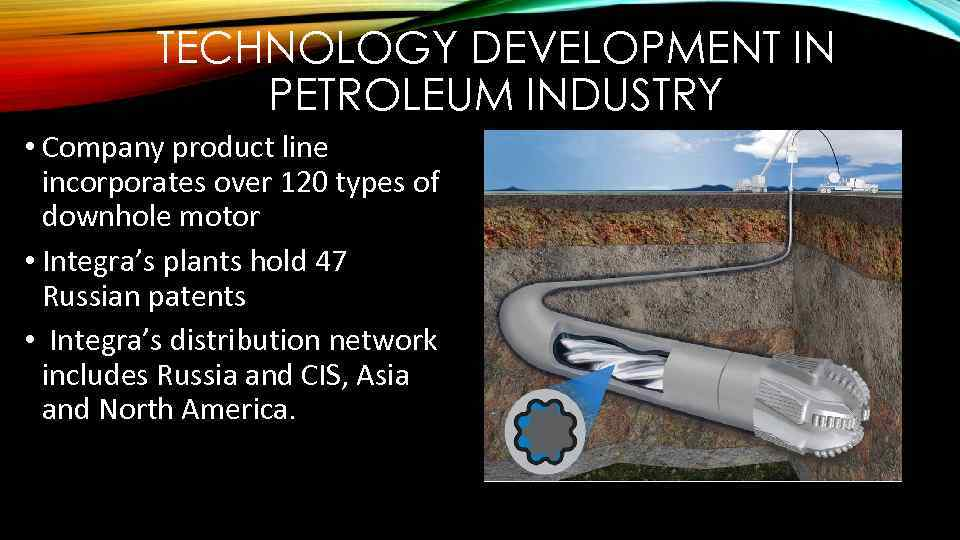 TECHNOLOGY DEVELOPMENT IN PETROLEUM INDUSTRY • Company product line incorporates over 120 types of
