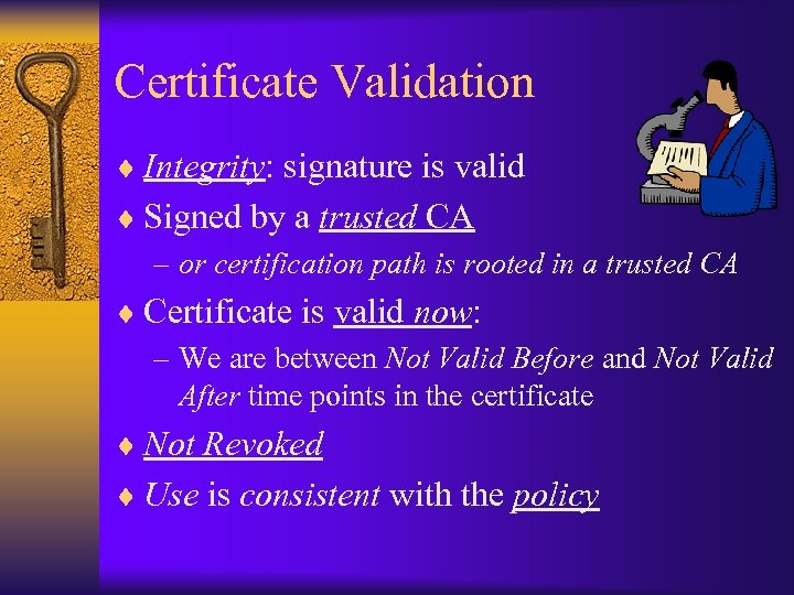 Certificate Validation ¨ Integrity: signature is valid ¨ Signed by a trusted CA –