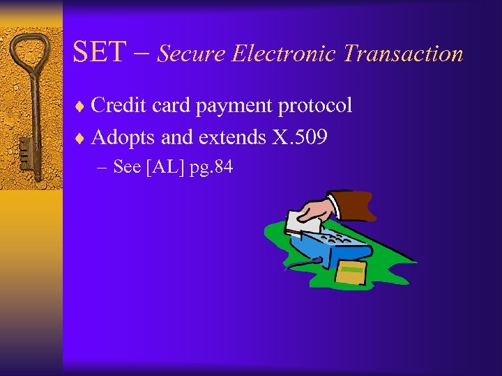 SET – Secure Electronic Transaction ¨ Credit card payment protocol ¨ Adopts and extends