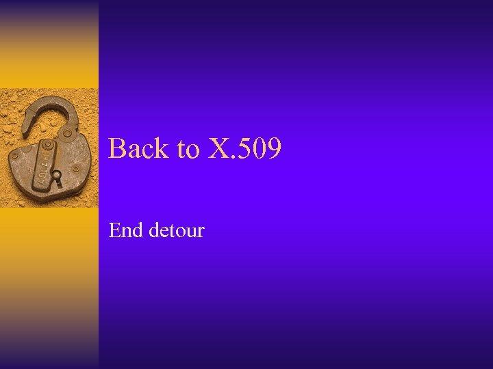 Back to X. 509 End detour