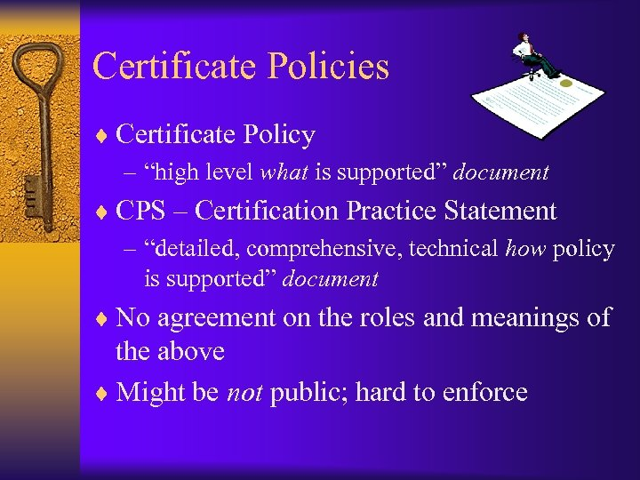 """Certificate Policies ¨ Certificate Policy – """"high level what is supported"""" document ¨ CPS"""