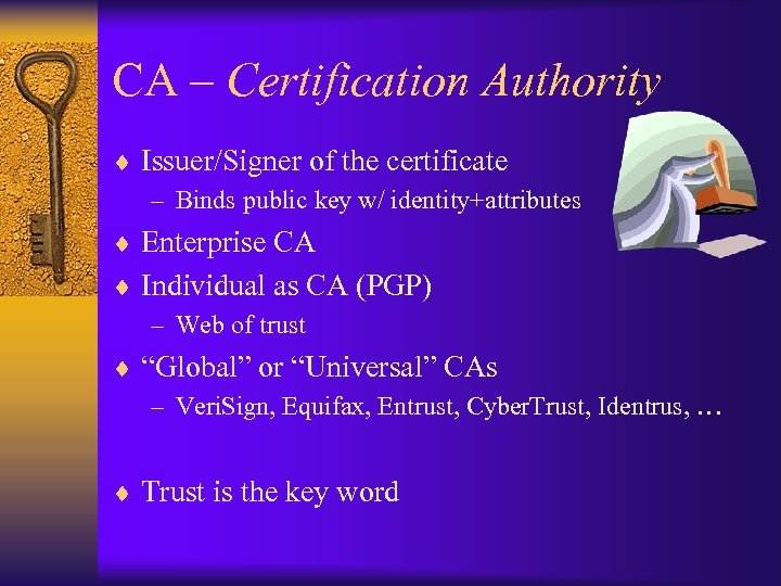 CA – Certification Authority ¨ Issuer/Signer of the certificate – Binds public key w/