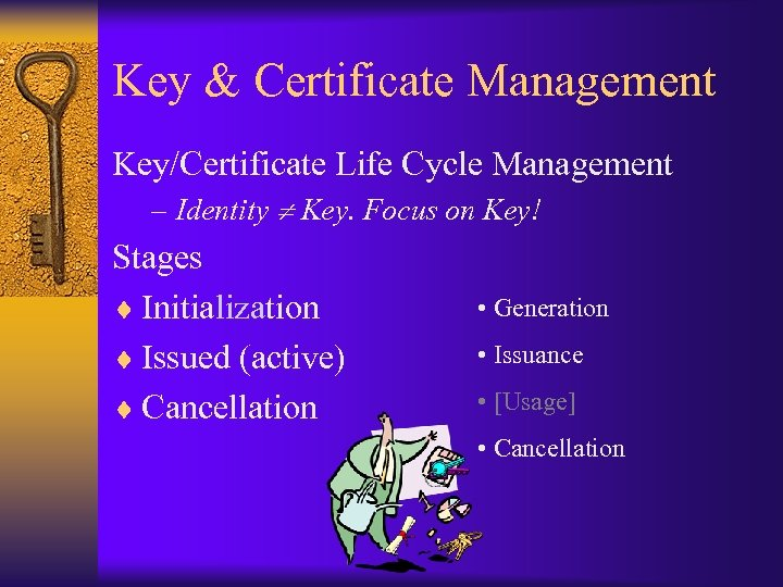 Key & Certificate Management Key/Certificate Life Cycle Management – Identity Key. Focus on Key!