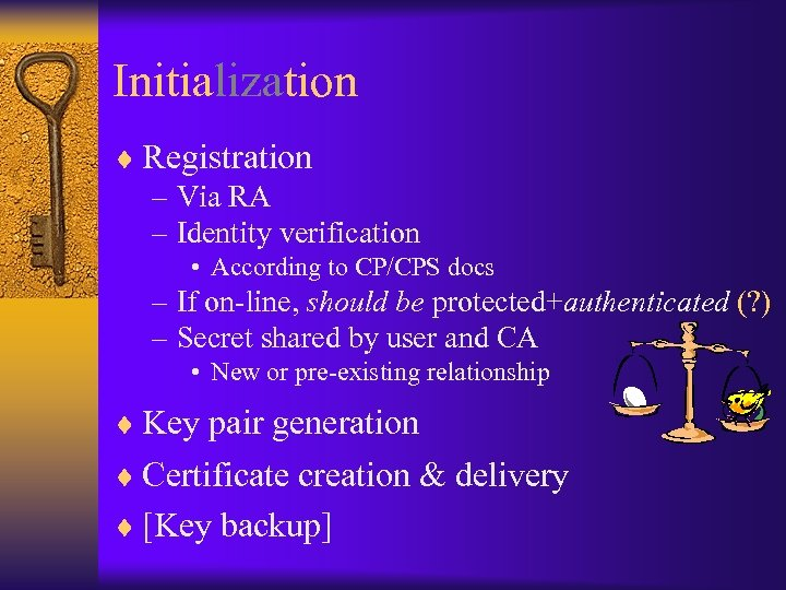 Initialization ¨ Registration – Via RA – Identity verification • According to CP/CPS docs