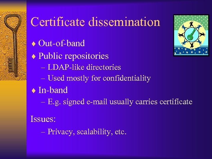 Certificate dissemination ¨ Out-of-band ¨ Public repositories – LDAP-like directories – Used mostly for