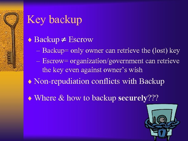 Key backup ¨ Backup Escrow – Backup= only owner can retrieve the (lost) key