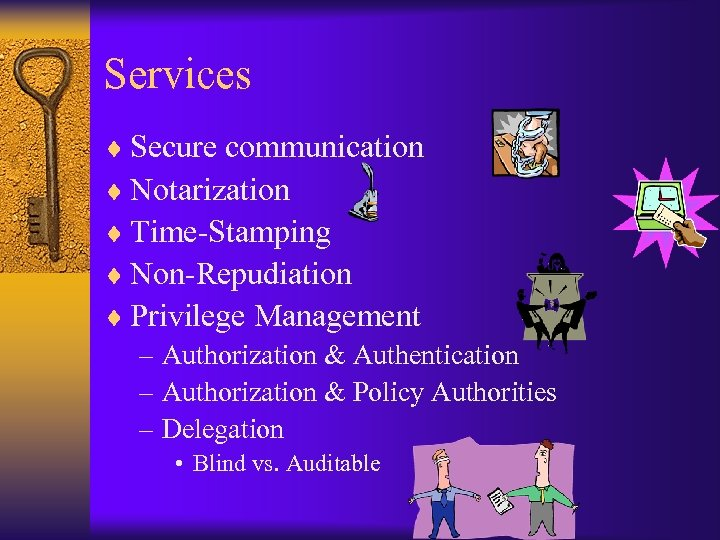 Services ¨ Secure communication ¨ Notarization ¨ Time-Stamping ¨ Non-Repudiation ¨ Privilege Management –